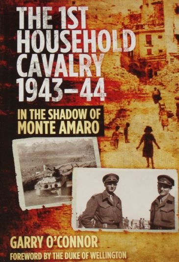 The 1st Household Cavalry 1943-44, In the Shadow of Monte Amaro, by Garry O'Connor